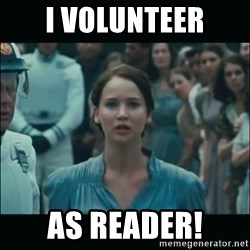 I volunteer as tribute Katniss - I VOLUNTEER AS READER!