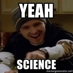 Science Bitch! - yeah  science