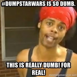 Antoine Dodson - #DumpStarWars is so dumb. This is really dumb! For real!