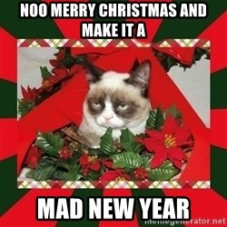 GRUMPY CAT ON CHRISTMAS - NOO merry Christmas and make it a MAD NEW YEAR