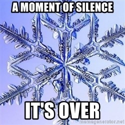 Special Snowflake meme - A moment of Silence it's over