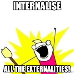 x all the y - Internalise All the externalities!