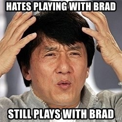Jackie Chan - Hates playing with Brad Still plays with Brad