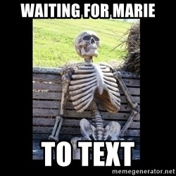 Still Waiting - Waiting for Marie To text
