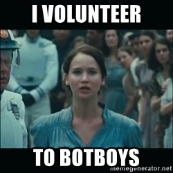 I volunteer as tribute Katniss - I VOLUNTEER TO BOTBOYS