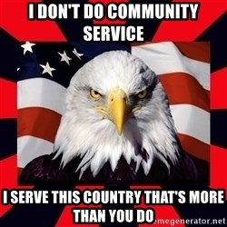 Bald Eagle - I don't do community service  I serve this country that's more than you do