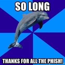 Drama Dolphin - so long thanks for all the phish!