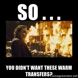 Joker's Message - So . . .  You didn't want these warm transfers?