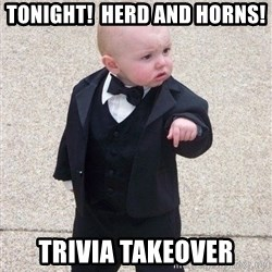 gangster baby - tonight!  herd and horns! Trivia Takeover
