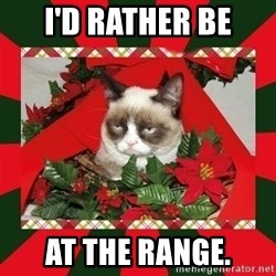 GRUMPY CAT ON CHRISTMAS - I'd rather be at the range.