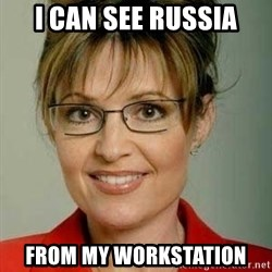Sarah Palin - i can see russia from my workstation