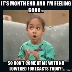 Raven Symone - It's MONTH END and I'm feeling good... So Don't come at me with no lowered forecasts today!