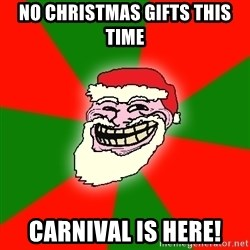 Santa Claus Troll Face - NO CHRISTMAS GIFTS THIS TIME CARNIVAL IS HERE!