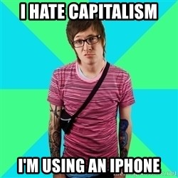 Disingenuous Liberal - I hate Capitalism I'm using an iPhone