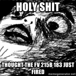 Dramatic Fffffuuuuu - Holy shit Thought the FV 215B 183 JUST FIRED