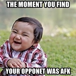 Evil Asian Baby - The moment you find  your opponet was AFK