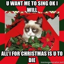 GRUMPY CAT ON CHRISTMAS - u want me to sing ok i will all i for christmas is u to die