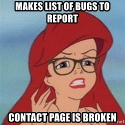 Hipster Ariel- - makes list of bugs to report contact page is broken