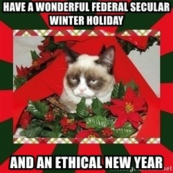 GRUMPY CAT ON CHRISTMAS - Have a wonderful Federal Secular Winter Holiday And an ethical New Year