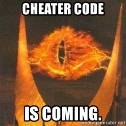 Eye of Sauron - Cheater Code Is coming.
