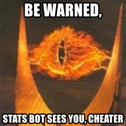 Eye of Sauron - be warned, stats bot sees you, cheater