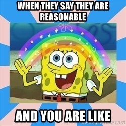 Spongebob Imagination - WHEN THEY SAY THEY ARE REASONABLE AND YOU ARE LIKE