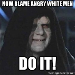 Sith Lord - Now blame angry white men DO IT!