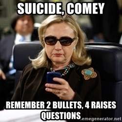 Hillary Text - Suicide, Comey Remember 2 bullets, 4 raises questions