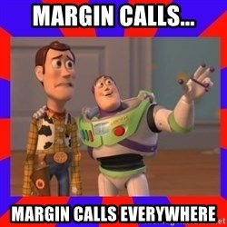 Everywhere - Margin calls... Margin calls everywhere