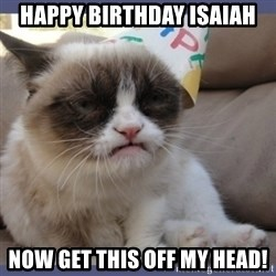 Birthday Grumpy Cat - Happy Birthday Isaiah Now get this off my head!