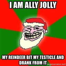 Santa Claus Troll Face - I am Ally Jolly My reindeer bit my testicle and drank from it