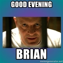 Hannibal lecter - Good evening Brian