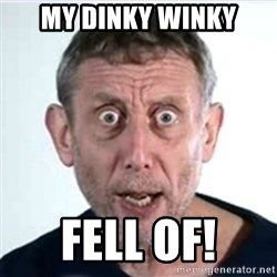 Michael Rosen  - my dinky winky fell of!