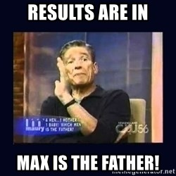 Maury Povich Father - results are in MAX IS the father!