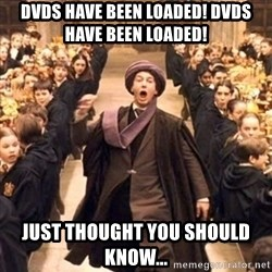 professor quirrell - DVDS HAVE BEEN LOADED! DVDS HAVE BEEN LOADED! Just thought you should know...