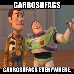 X, X Everywhere  - Garroshfags Garroshfags everywhere.