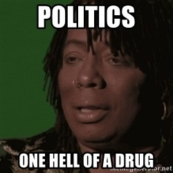 Rick James - politics one hell of a drug
