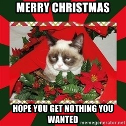 GRUMPY CAT ON CHRISTMAS - Merry Christmas Hope you get nothing you wanted