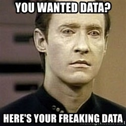 Star Trek Data - You wanted Data? Here's your freaking Data