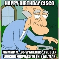Herbert from family guy - Happy Birthday Cisco MMMMMM....35 spankings...I've been looking forward to this all year
