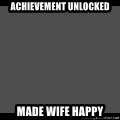 Achievement Unlocked - Achievement unlocked Made wife happy