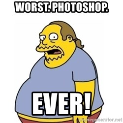Comic Book Guy Worst Ever - WORST. PHOTOSHOP. EVER!
