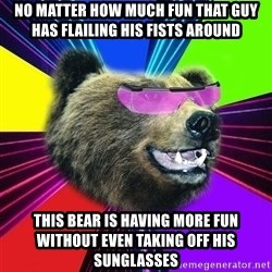 Party Bear - no matter how much fun that guy has flailing his fists around  this bear is having more fun without even taking off his sunglasses