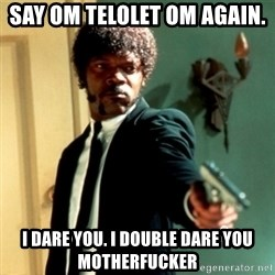 Jules Say What Again - Say om telolet om again. I dare you. I double dare you motherfucker