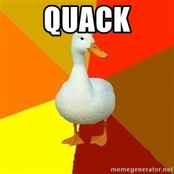 Technologically Impaired Duck - Quack