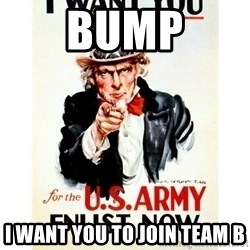 I Want You - BUMP I WANT YOU TO JOIN TEAM B