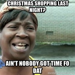 sweet brown ios -  Christmas shopping last night? Ain't nobody got time fo dat