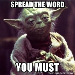 Yoda - SPREAD THE WORD YOU MUST
