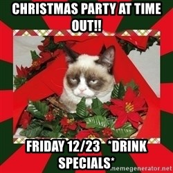 GRUMPY CAT ON CHRISTMAS - CHRISTMAS PARTY AT TIME OUT!! FRIDAY 12/23   *DRINK SPECIALS*