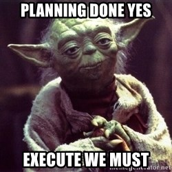 Yoda - Planning Done Yes Execute we Must